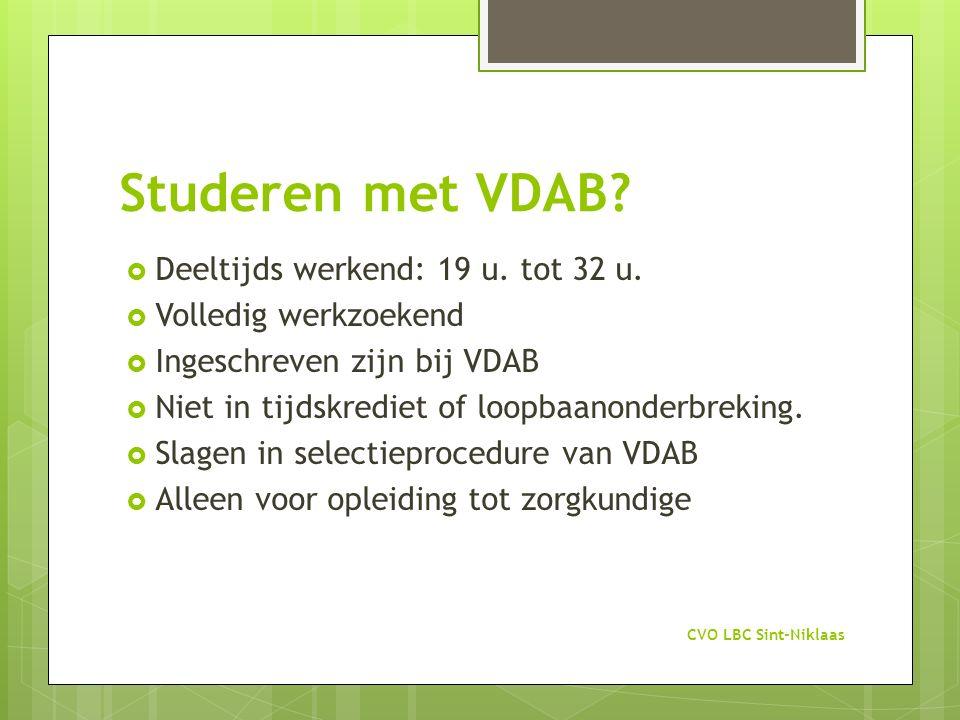 Studeren met VDAB?  Deeltijds werkend: 19 u. tot 32 u.  Volledig werkzoekend  Ingeschreven zijn bij VDAB  Niet in tijdskrediet of loopbaanonderbre