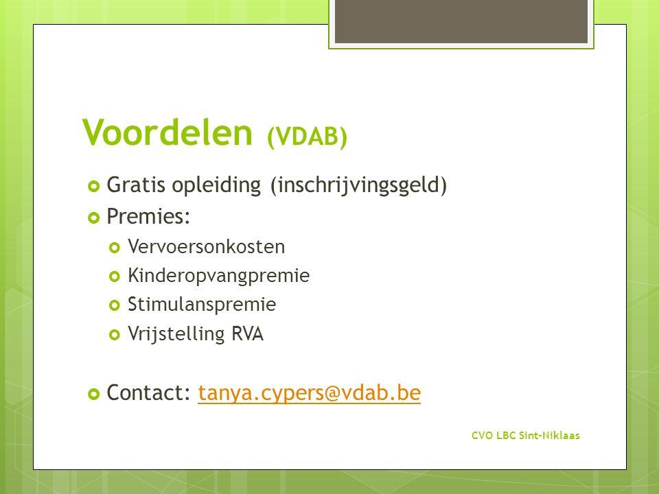 Voordelen (VDAB)  Gratis opleiding (inschrijvingsgeld)  Premies:  Vervoersonkosten  Kinderopvangpremie  Stimulanspremie  Vrijstelling RVA  Cont