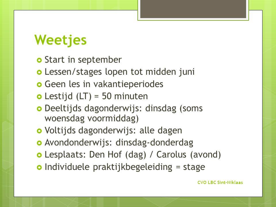 Weetjes  Start in september  Lessen/stages lopen tot midden juni  Geen les in vakantieperiodes  Lestijd (LT) = 50 minuten  Deeltijds dagonderwijs