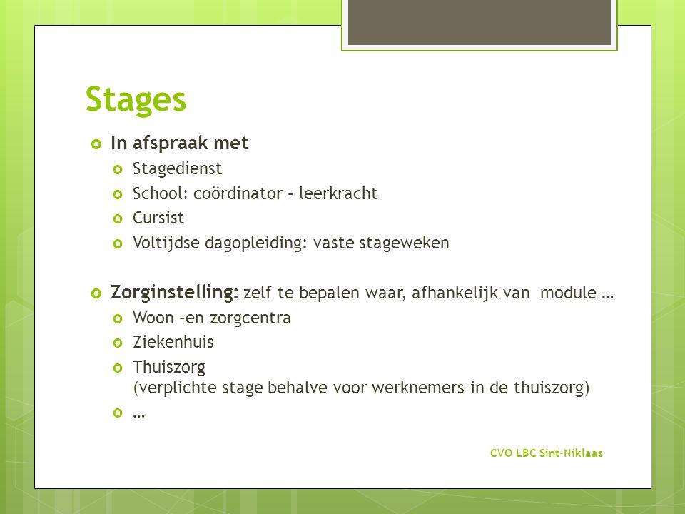 Stages  In afspraak met  Stagedienst  School: coördinator – leerkracht  Cursist  Voltijdse dagopleiding: vaste stageweken  Zorginstelling: zelf