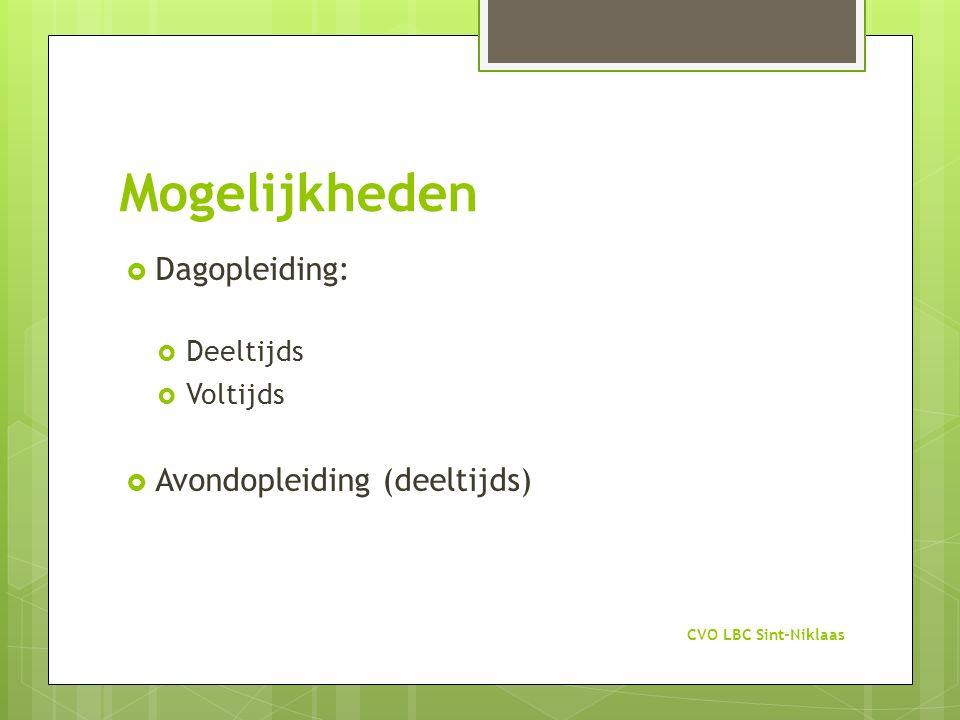 Mogelijkheden  Dagopleiding:  Deeltijds  Voltijds  Avondopleiding (deeltijds) CVO LBC Sint-Niklaas
