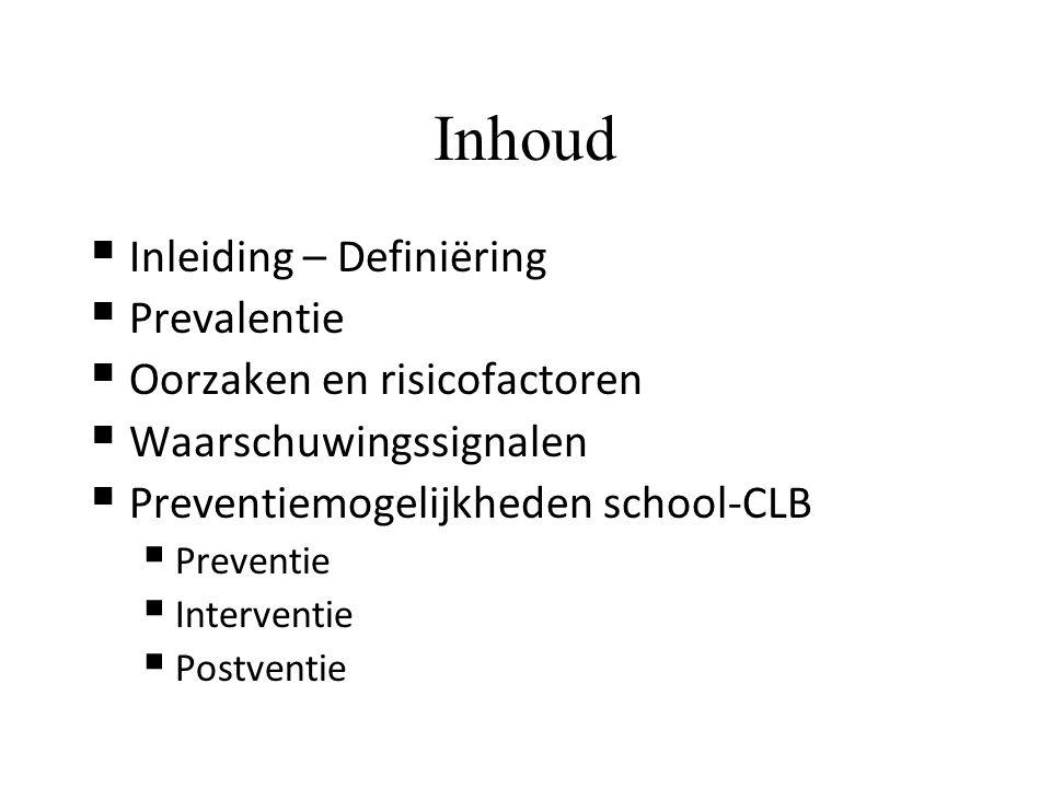 Inhoud  Inleiding – Definiëring  Prevalentie  Oorzaken en risicofactoren  Waarschuwingssignalen  Preventiemogelijkheden school-CLB  Preventie  Interventie  Postventie