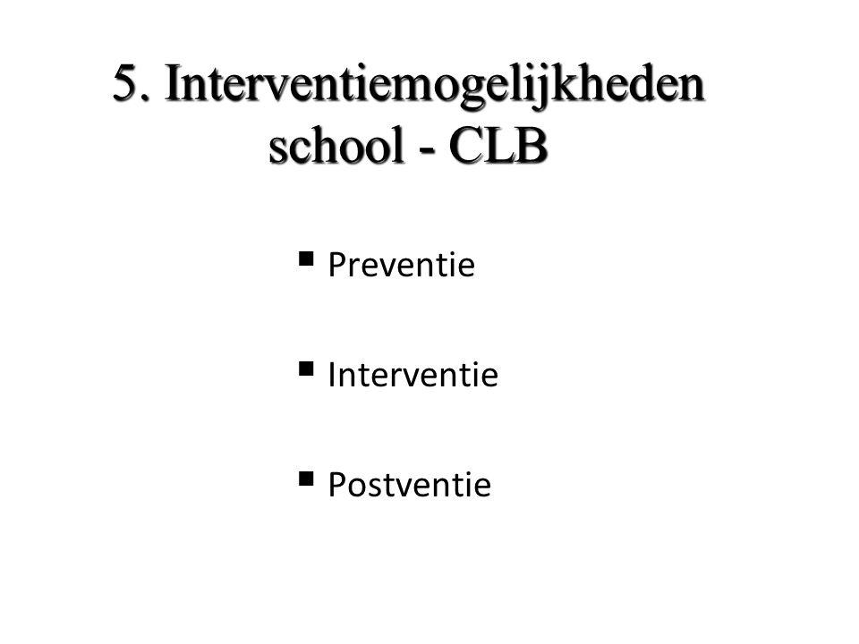5. Interventiemogelijkheden school - CLB  Preventie  Interventie  Postventie