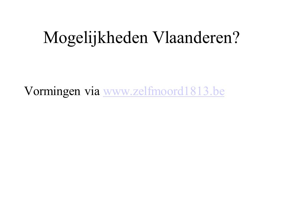 Mogelijkheden Vlaanderen? Vormingen via www.zelfmoord1813.bewww.zelfmoord1813.be