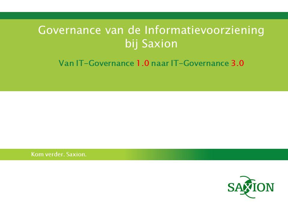 Kom verder. Saxion. Governance van de Informatievoorziening bij Saxion Van IT-Governance 1.0 naar IT-Governance 3.0