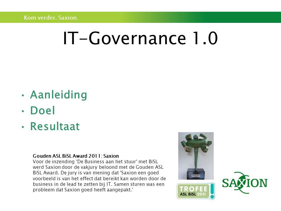 Kom verder. Saxion. IT-Governance 1.0 Aanleiding Doel Resultaat Gouden ASL BiSL Award 2011: Saxion Voor de inzending 'De Business aan het stuur' met B