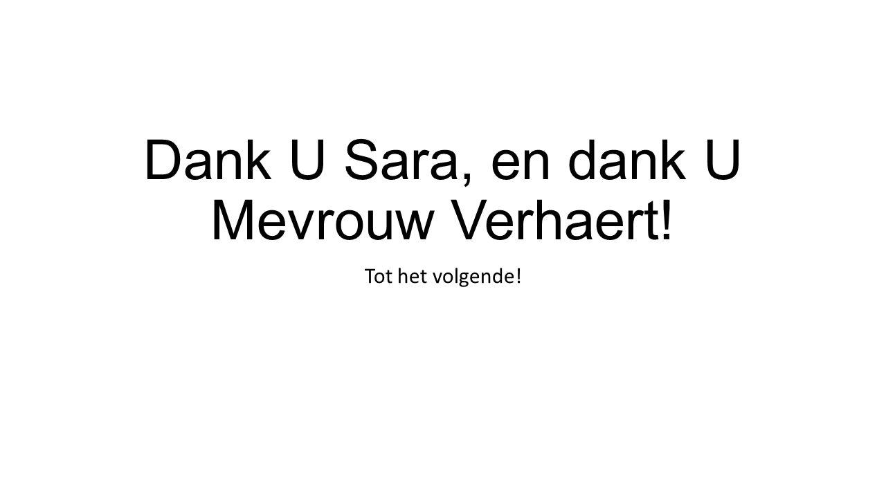 Dank U Sara, en dank U Mevrouw Verhaert! Tot het volgende!