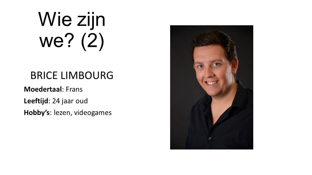 Wie zijn we (2) BRICE LIMBOURG Moedertaal: Frans Leeftijd: 24 jaar oud Hobby's: lezen, videogames