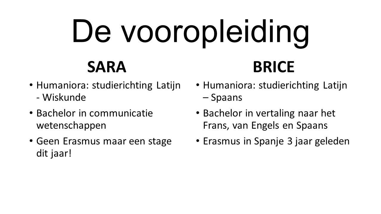 De vooropleiding SARA Humaniora: studierichting Latijn - Wiskunde Bachelor in communicatie wetenschappen Geen Erasmus maar een stage dit jaar.