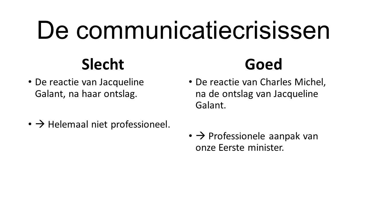 De communicatiecrisissen Slecht De reactie van Jacqueline Galant, na haar ontslag.