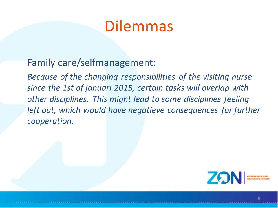 Dilemmas Family care/selfmanagement: Because of the changing responsibilities of the visiting nurse since the 1st of januari 2015, certain tasks will