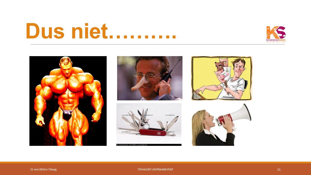 Dus niet………. 21 mei 2016 in TilburgTRIVALENT LOOPBAANEVENT 11