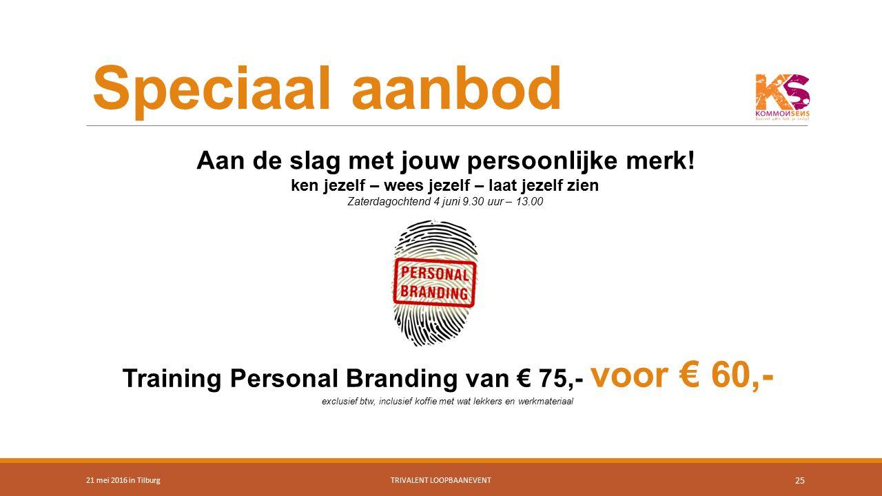 Speciaal aanbod 21 mei 2016 in TilburgTRIVALENT LOOPBAANEVENT 25 Training Personal Branding van € 75,- voor € 60,- exclusief btw, inclusief koffie met