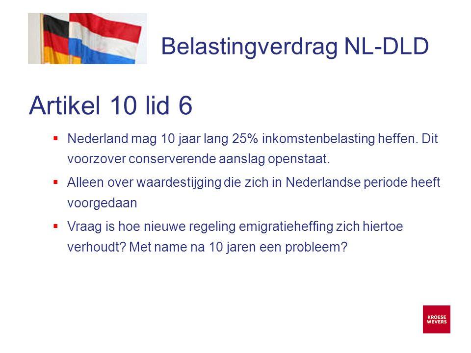 Onze ambitie is accountancy en belastingadvies menselijker en flexibeler te maken Belastingverdrag NL-DLD Artikel 10 lid 6  Nederland mag 10 jaar lang 25% inkomstenbelasting heffen.