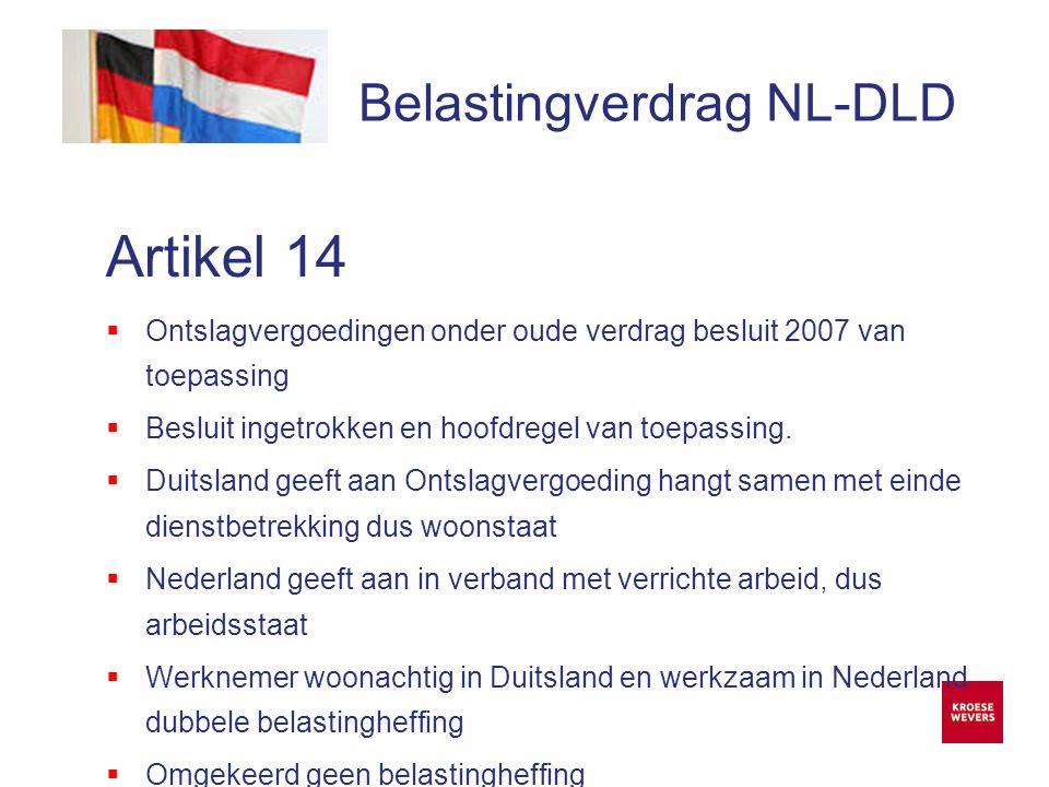 Onze ambitie is accountancy en belastingadvies menselijker en flexibeler te maken Belastingverdrag NL-DLD Artikel 14  Ontslagvergoedingen onder oude verdrag besluit 2007 van toepassing  Besluit ingetrokken en hoofdregel van toepassing.