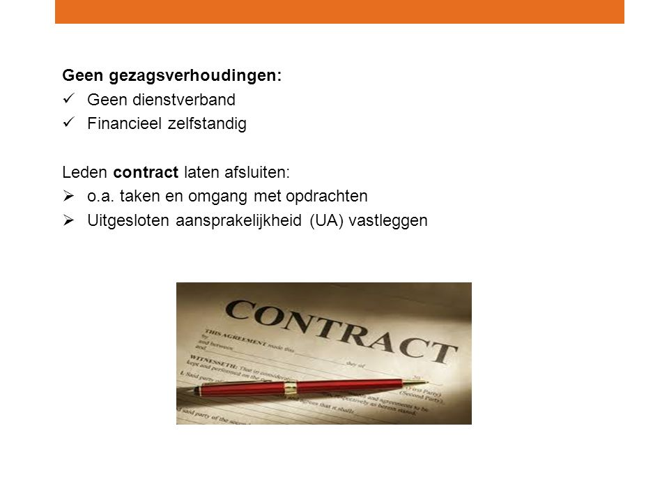 27-05-2016 Geen gezagsverhoudingen: Geen dienstverband Financieel zelfstandig Leden contract laten afsluiten:  o.a.