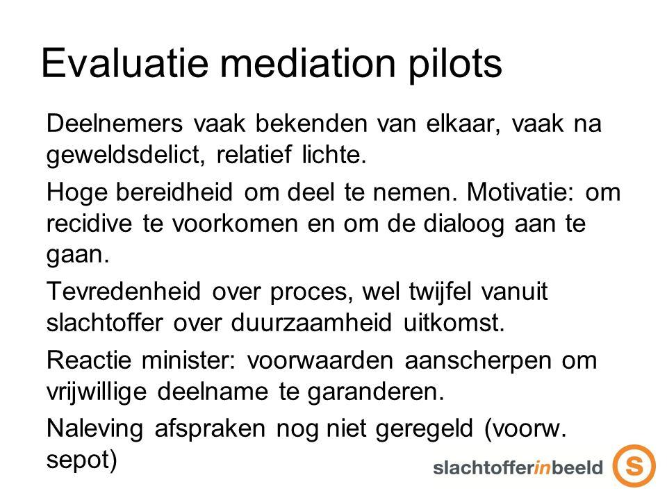 Evaluatie mediation pilots Deelnemers vaak bekenden van elkaar, vaak na geweldsdelict, relatief lichte.