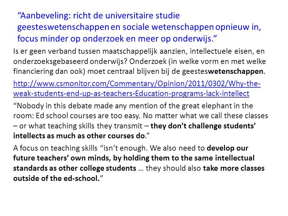 """""""Aanbeveling: richt de universitaire studie geesteswetenschappen en sociale wetenschappen opnieuw in, focus minder op onderzoek en meer op onderwijs."""""""