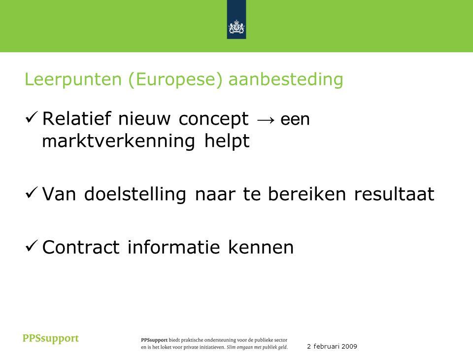 2 februari 2009 Leerpunten (Europese) aanbesteding Relatief nieuw concept → een m arktverkenning helpt Van doelstelling naar te bereiken resultaat Contract informatie kennen