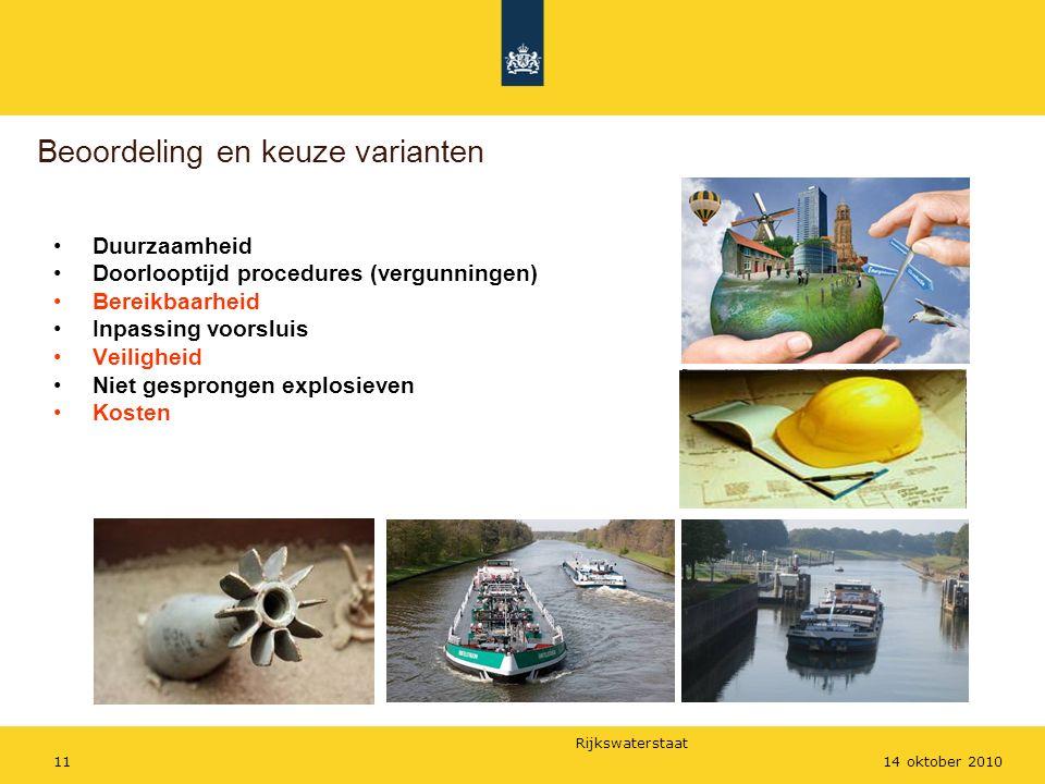 Rijkswaterstaat 1114 oktober 2010 Duurzaamheid Doorlooptijd procedures (vergunningen) Bereikbaarheid Inpassing voorsluis Veiligheid Niet gesprongen explosieven Kosten Beoordeling en keuze varianten