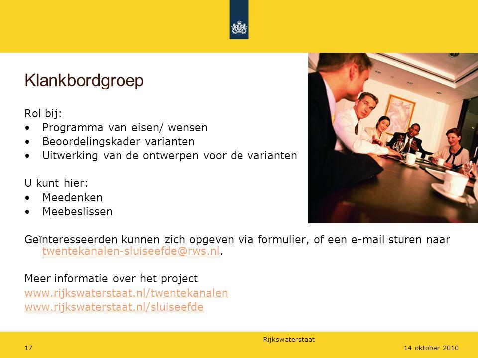 Rijkswaterstaat 1714 oktober 2010 Klankbordgroep Rol bij: Programma van eisen/ wensen Beoordelingskader varianten Uitwerking van de ontwerpen voor de