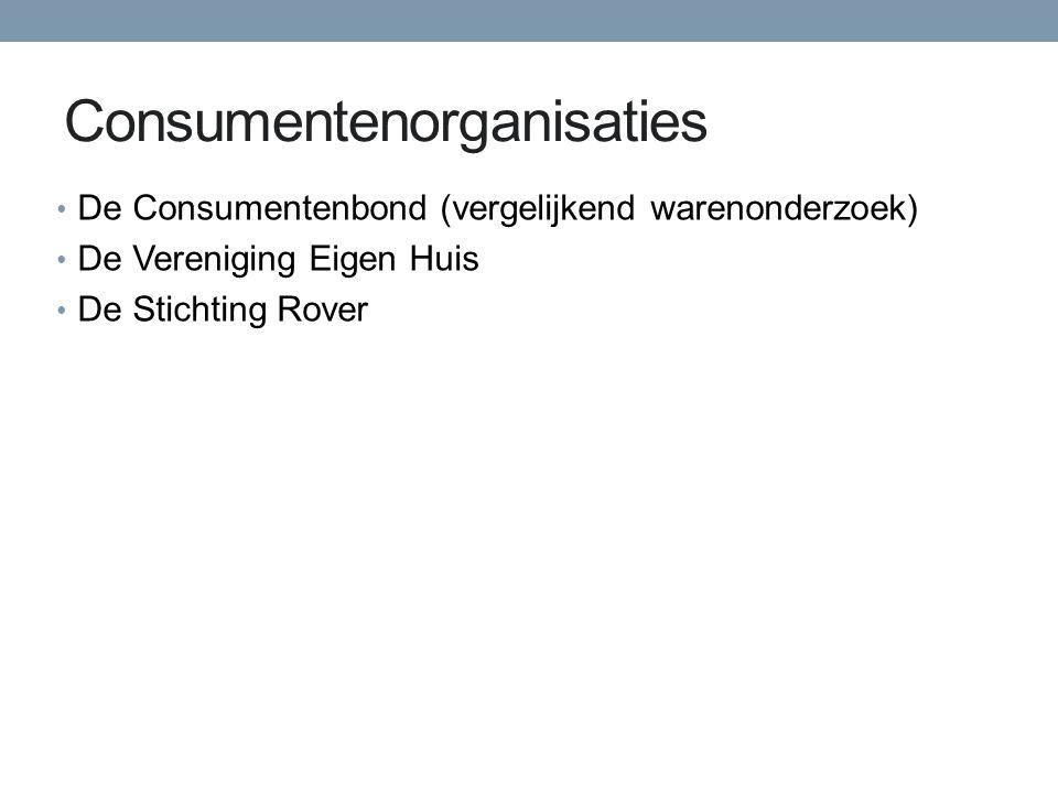 Consumentenorganisaties De Consumentenbond (vergelijkend warenonderzoek) De Vereniging Eigen Huis De Stichting Rover