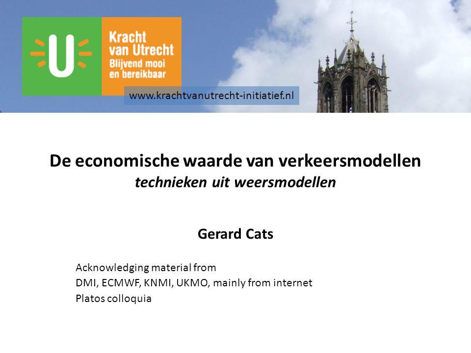 De economische waarde van verkeersmodellen technieken uit weersmodellen Gerard Cats Acknowledging material from DMI, ECMWF, KNMI, UKMO, mainly from in