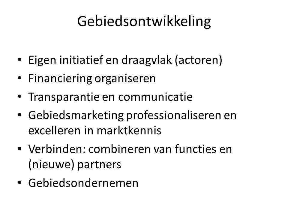 Gebiedsontwikkeling Eigen initiatief en draagvlak (actoren) Financiering organiseren Transparantie en communicatie Gebiedsmarketing professionaliseren en excelleren in marktkennis Verbinden: combineren van functies en (nieuwe) partners Gebiedsondernemen
