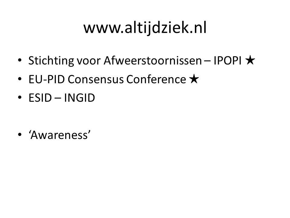 www.altijdziek.nl Stichting voor Afweerstoornissen – IPOPI ★ EU-PID Consensus Conference ★ ESID – INGID 'Awareness'