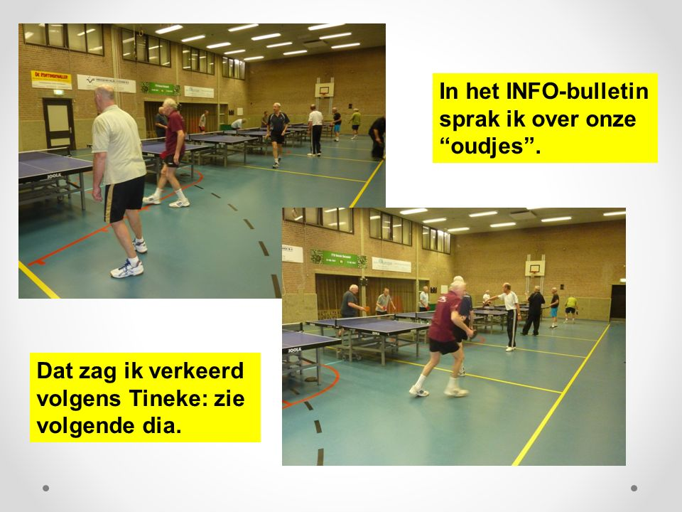 """In het INFO-bulletin sprak ik over onze """"oudjes"""". Dat zag ik verkeerd volgens Tineke: zie volgende dia."""