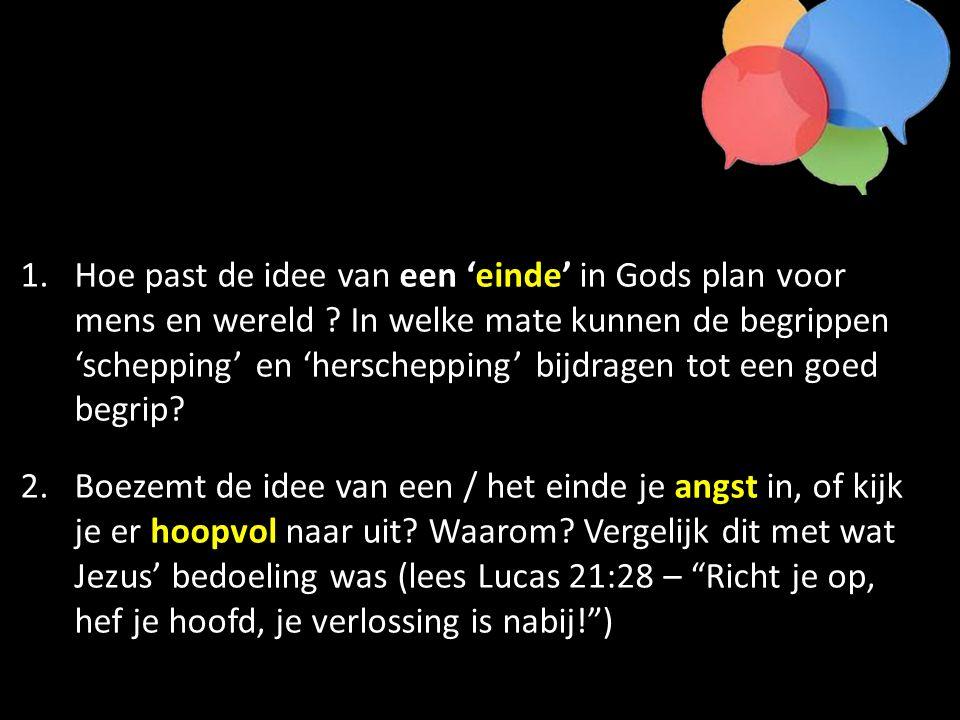 1.Hoe past de idee van een 'einde' in Gods plan voor mens en wereld .