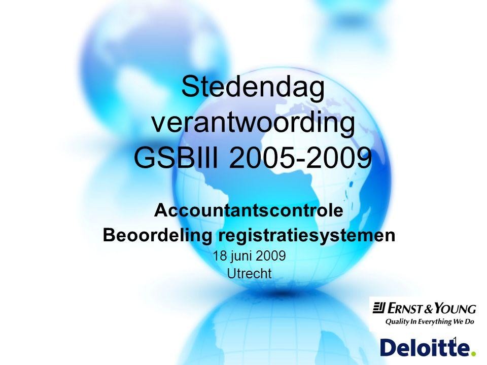 Accountantscontrole Beoordeling registratiesystemen 18 juni 2009 Utrecht 1 Stedendag verantwoording GSBIII 2005-2009