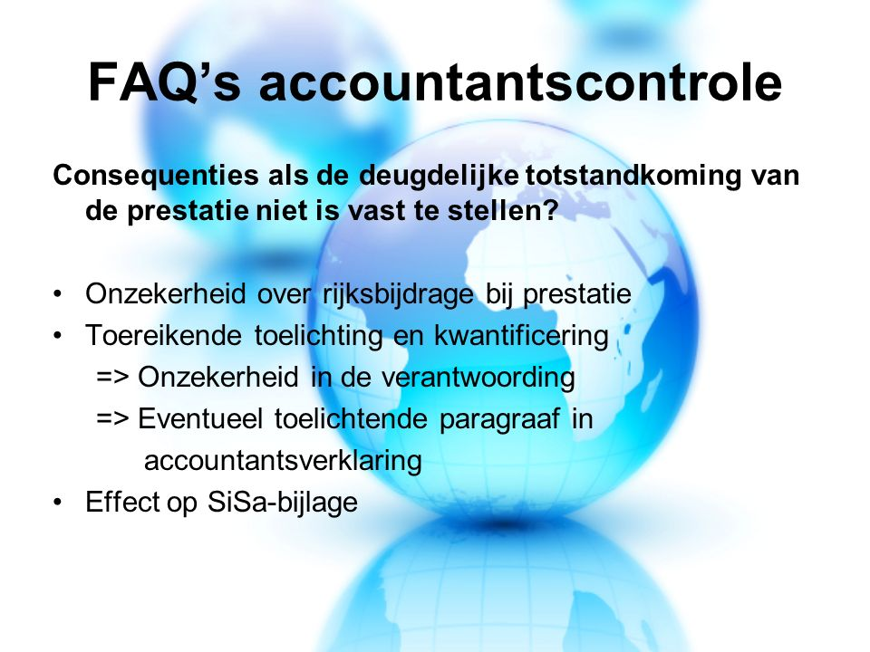 FAQ's accountantscontrole Consequenties als de deugdelijke totstandkoming van de prestatie niet is vast te stellen.