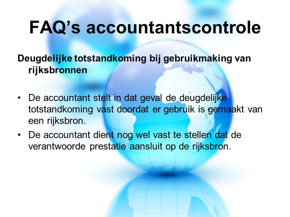 FAQ's accountantscontrole Deugdelijke totstandkoming bij gebruikmaking van rijksbronnen De accountant stelt in dat geval de deugdelijke totstandkoming vast doordat er gebruik is gemaakt van een rijksbron.