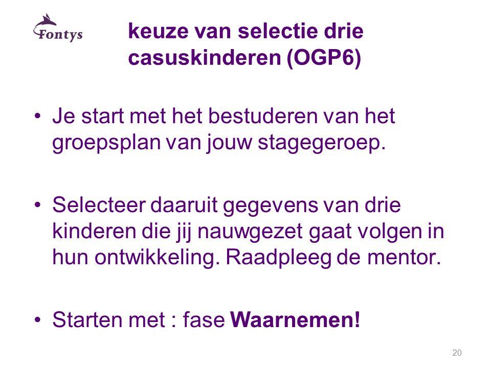 keuze van selectie drie casuskinderen (OGP6) Je start met het bestuderen van het groepsplan van jouw stagegeroep. Selecteer daaruit gegevens van drie