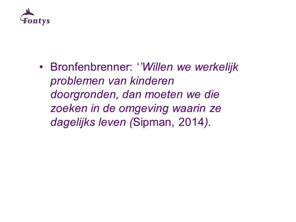 Bronfenbrenner: ''Willen we werkelijk problemen van kinderen doorgronden, dan moeten we die zoeken in de omgeving waarin ze dagelijks leven (Sipman, 2