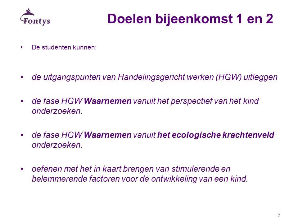 Doelen bijeenkomst 1 en 2 De studenten kunnen: de uitgangspunten van Handelingsgericht werken (HGW) uitleggen de fase HGW Waarnemen vanuit het perspec