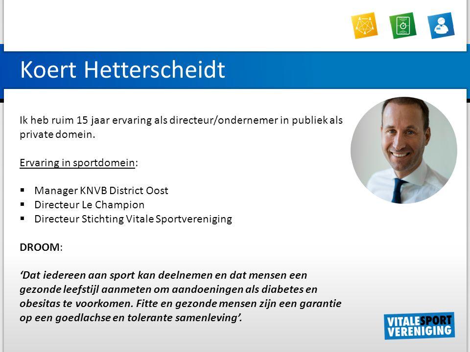 Koert Hetterscheidt Ik heb ruim 15 jaar ervaring als directeur/ondernemer in publiek als private domein.