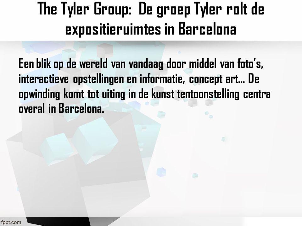 The Tyler Group: De groep Tyler rolt de expositieruimtes in Barcelona Een blik op de wereld van vandaag door middel van foto's, interactieve opstellingen en informatie, concept art… De opwinding komt tot uiting in de kunst tentoonstelling centra overal in Barcelona.