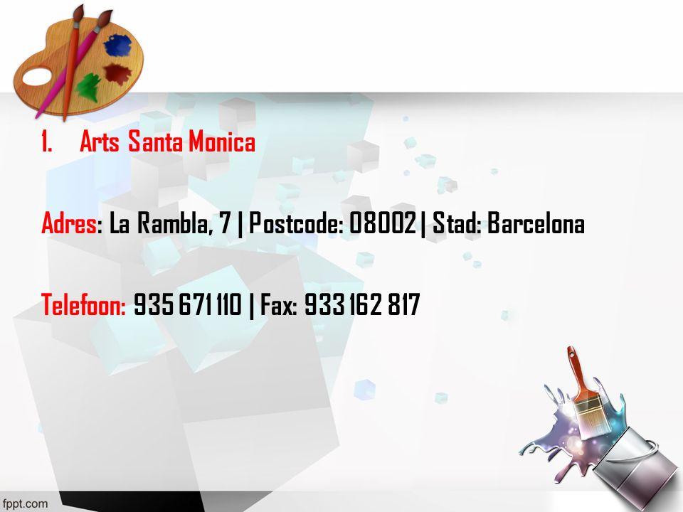 1.Arts Santa Monica Adres: La Rambla, 7 | Postcode: 08002 | Stad: Barcelona Telefoon: 935 671 110 | Fax: 933 162 817