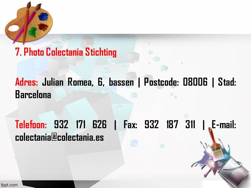 7. Photo Colectania Stichting Adres: Julian Romea, 6, bassen | Postcode: 08006 | Stad: Barcelona Telefoon: 932 171 626 | Fax: 932 187 311 | E-mail: co