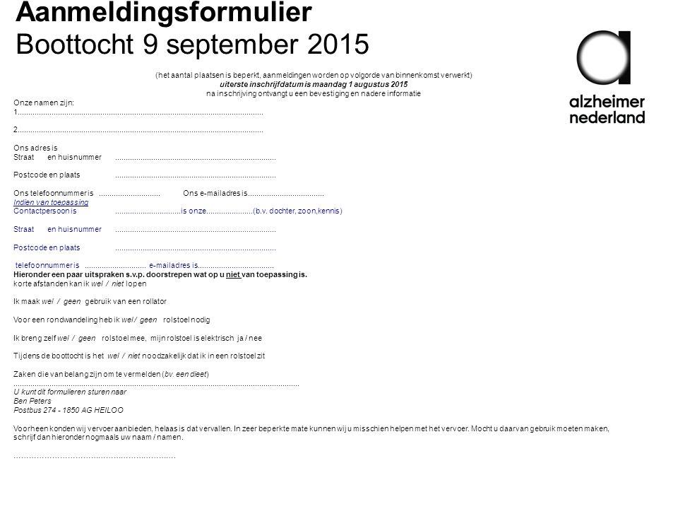 Aanmeldingsformulier Boottocht 9 september 2015 (het aantal plaatsen is beperkt, aanmeldingen worden op volgorde van binnenkomst verwerkt) uiterste inschrijfdatum is maandag 1 augustus 2015 na inschrijving ontvangt u een bevestiging en nadere informatie Onze namen zijn: 1....................................................................................................................