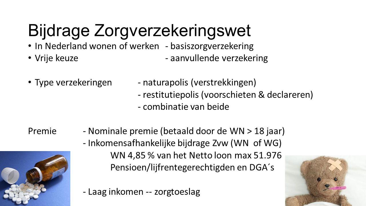 Bijdrage Zorgverzekeringswet In Nederland wonen of werken- basiszorgverzekering Vrije keuze- aanvullende verzekering Type verzekeringen - naturapolis (verstrekkingen) - restitutiepolis (voorschieten & declareren) - combinatie van beide Premie- Nominale premie (betaald door de WN > 18 jaar) - Inkomensafhankelijke bijdrage Zvw (WN of WG) WN 4,85 % van het Netto loon max 51.976 Pensioen/lijfrentegerechtigden en DGA´s - Laag inkomen -- zorgtoeslag