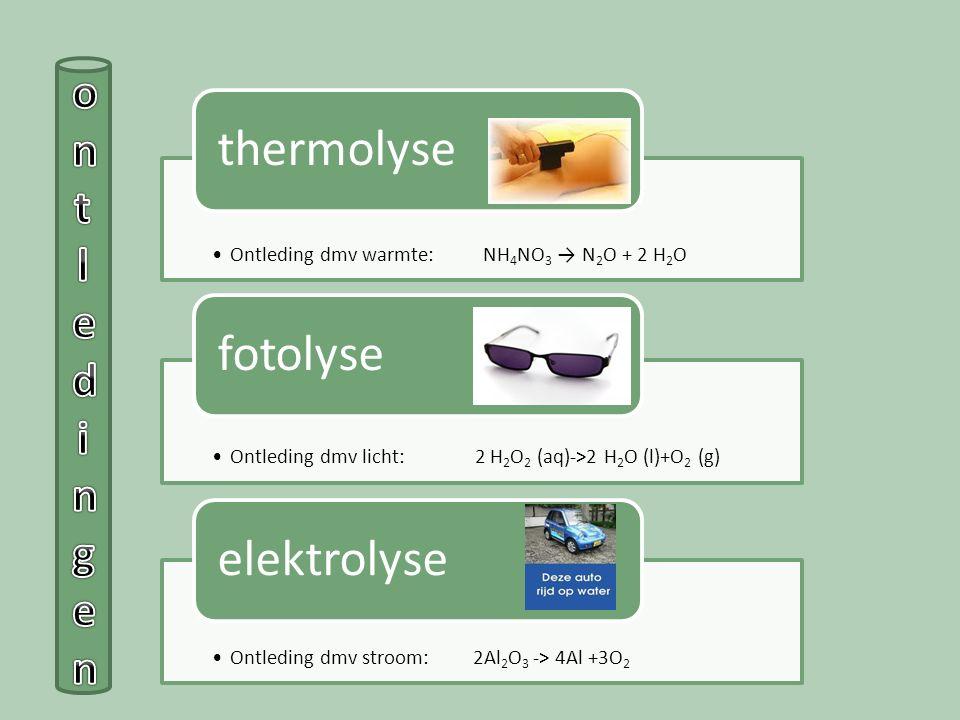 Ontleding dmv warmte: NH4NO3 → N 2 O + 2 H2O thermolyse Ontleding dmv licht: 2 H2O2 (aq)->2 H 2 O (l)+O2 (g) fotolyse Ontleding dmv stroom: 2Al2O3 ->