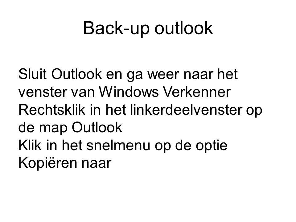 Sluit Outlook en ga weer naar het venster van Windows Verkenner Rechtsklik in het linkerdeelvenster op de map Outlook Klik in het snelmenu op de optie Kopiëren naar Back-up outlook