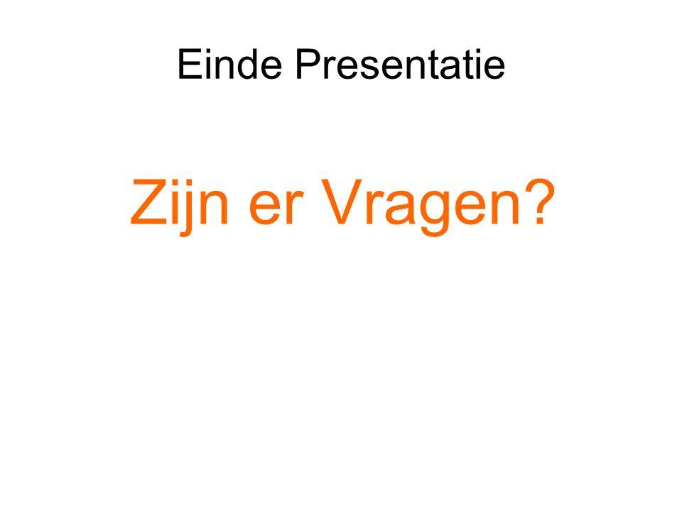 Einde Presentatie Zijn er Vragen?