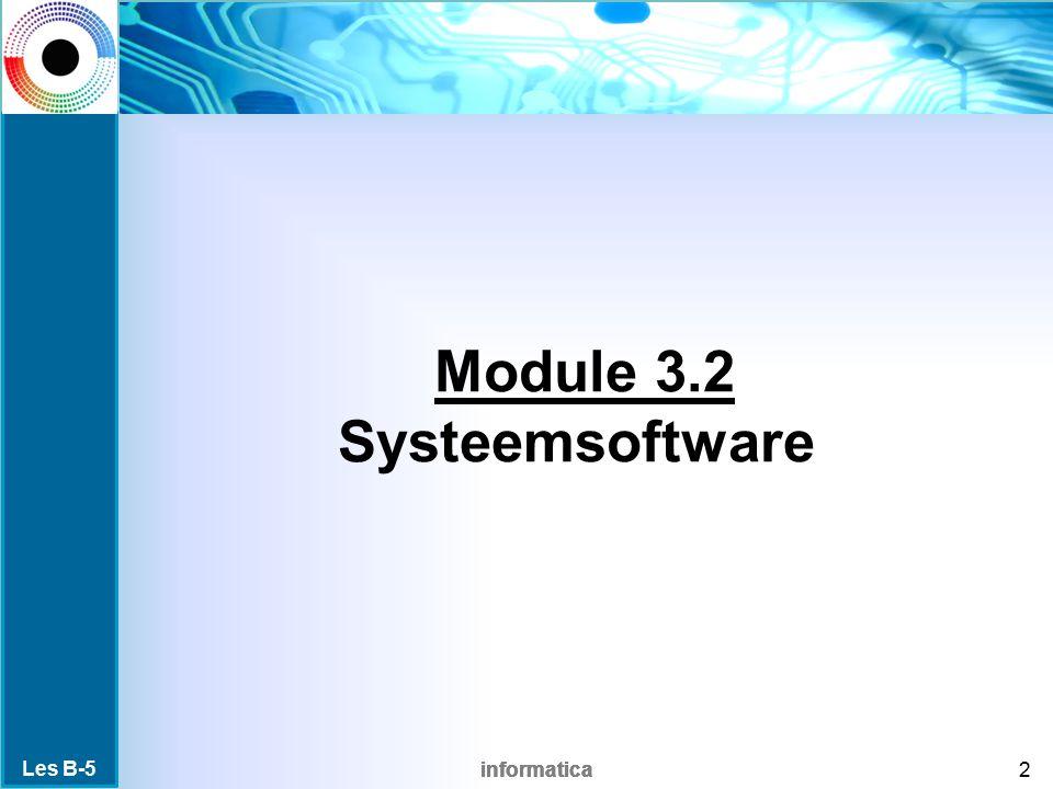 informatica Module 3.2 Systeemsoftware 2 Les B-5