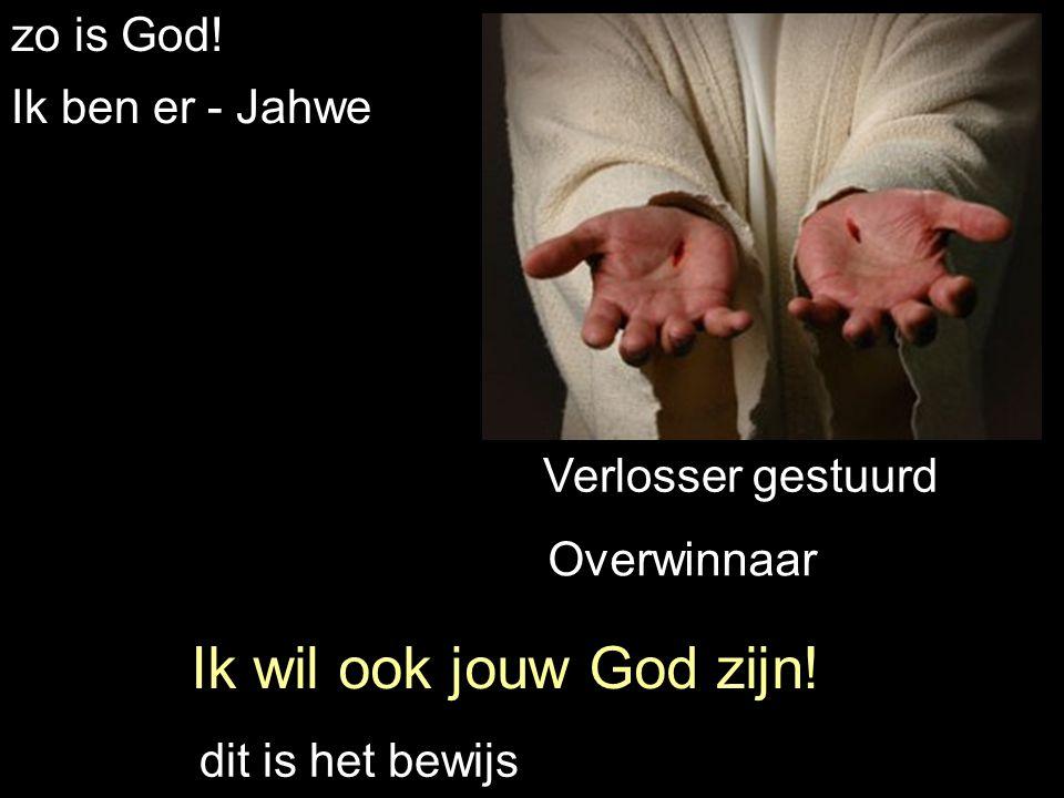 zo is God. Ik ben er - Jahwe Ik wil ook jouw God zijn.