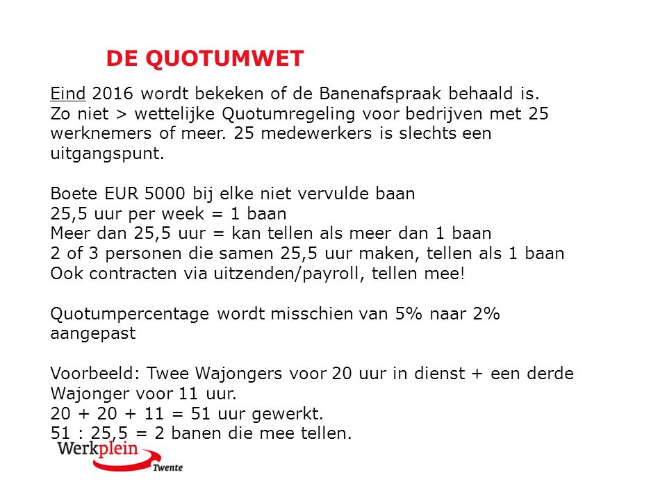 DE QUOTUMWET Eind 2016 wordt bekeken of de Banenafspraak behaald is.