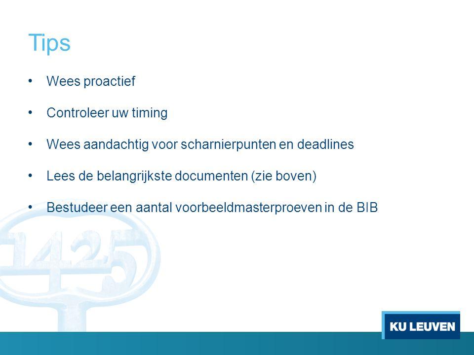 Tips Wees proactief Controleer uw timing Wees aandachtig voor scharnierpunten en deadlines Lees de belangrijkste documenten (zie boven) Bestudeer een aantal voorbeeldmasterproeven in de BIB